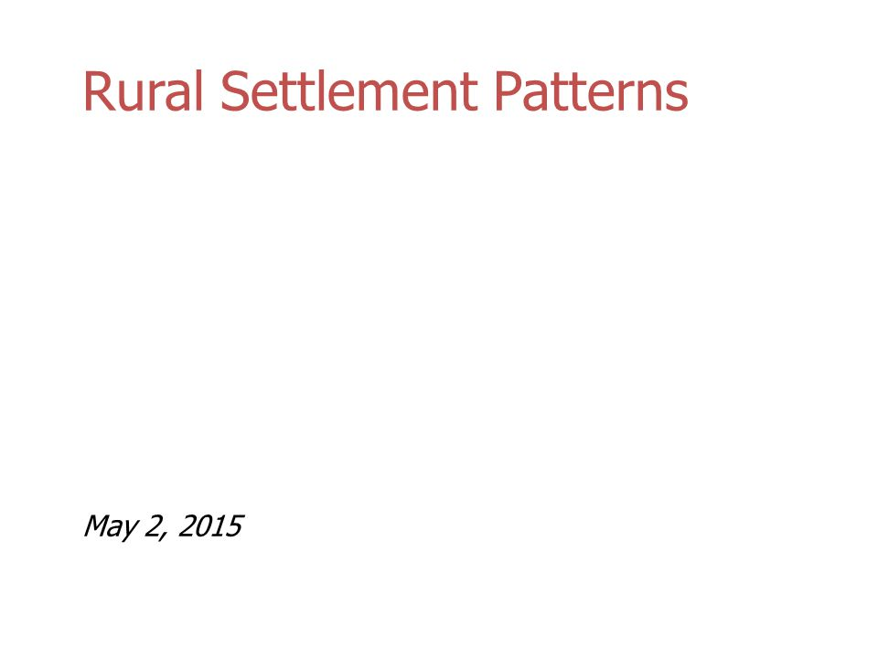 Rural Settlement Patterns May 2, 2015