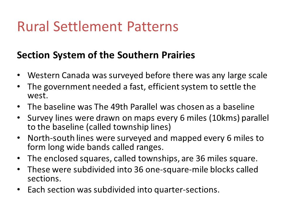 Rural Settlement Patterns Section System of the Southern Prairies Western Canada was surveyed before there was any large scale The government needed a fast, efficient system to settle the west.