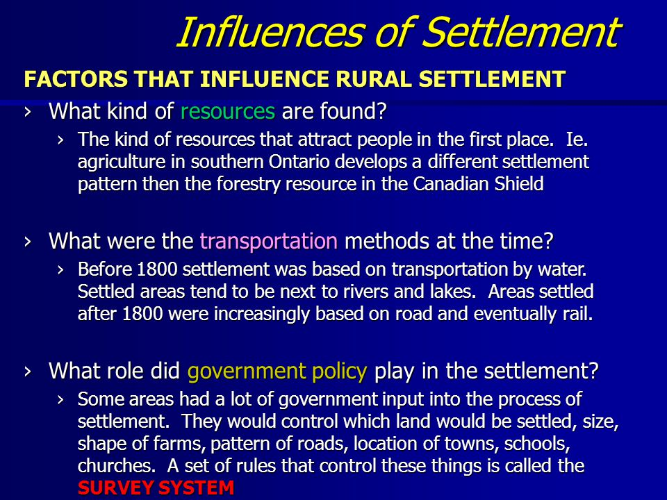 Influences of Settlement FACTORS THAT INFLUENCE RURAL SETTLEMENT ›What kind of resources are found? ›The kind of resources that attract people in the