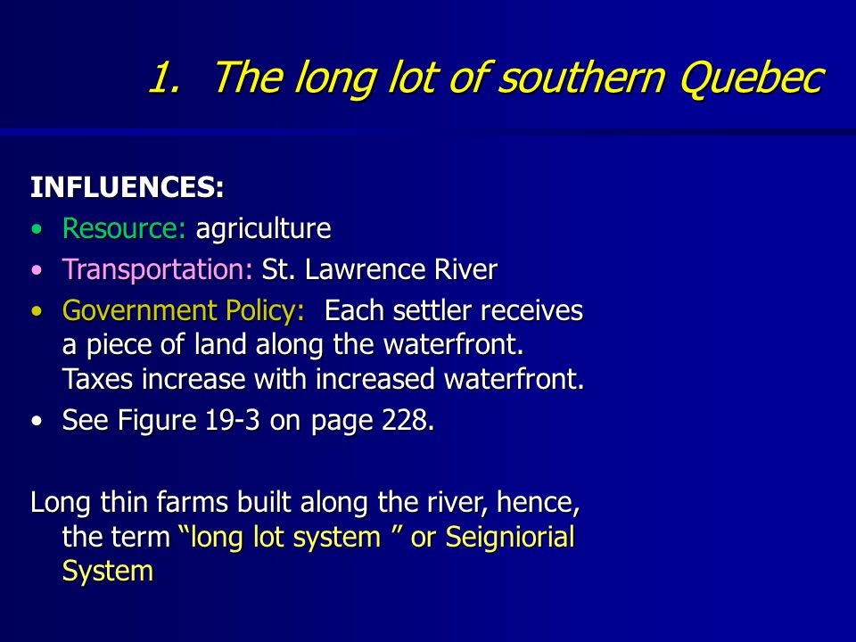 1. The long lot of southern Quebec INFLUENCES: Resource: agricultureResource: agriculture Transportation: St. Lawrence RiverTransportation: St. Lawren