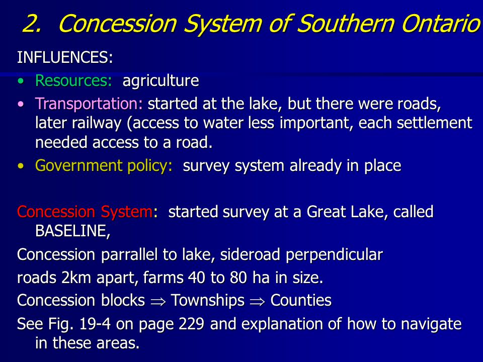2. Concession System of Southern Ontario INFLUENCES: Resources: agricultureResources: agriculture Transportation: started at the lake, but there were