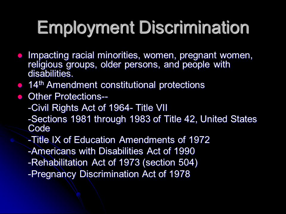 Employment Discrimination Impacting racial minorities, women, pregnant women, religious groups, older persons, and people with disabilities.