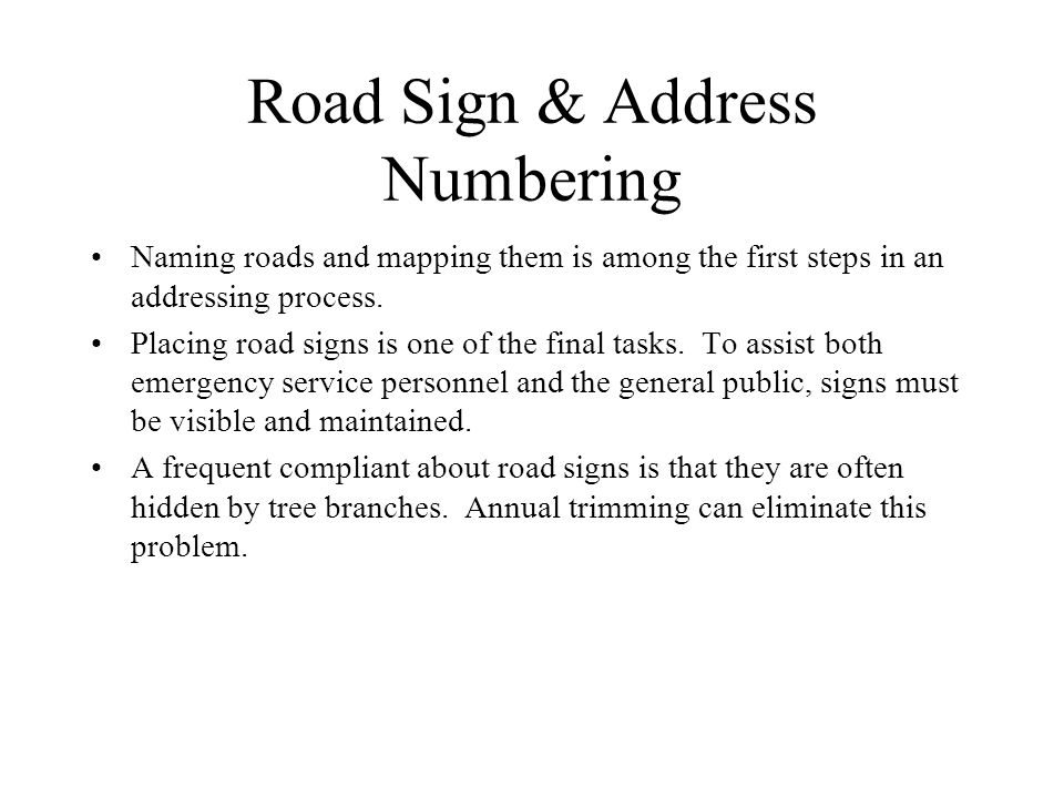 Road Sign & Address Numbering Naming roads and mapping them is among the first steps in an addressing process.