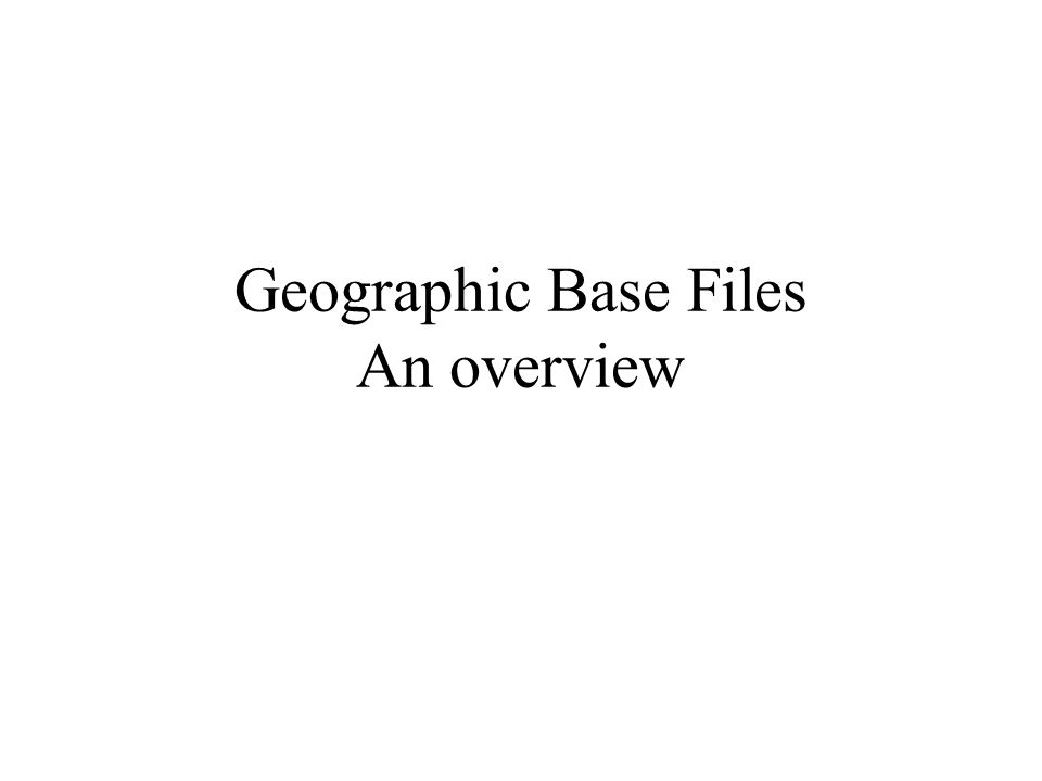 Geographic Base Files An overview
