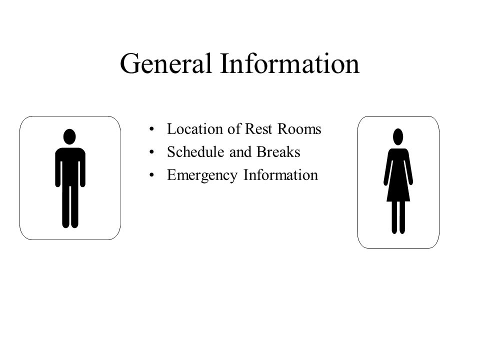 General Information Location of Rest Rooms Schedule and Breaks Emergency Information