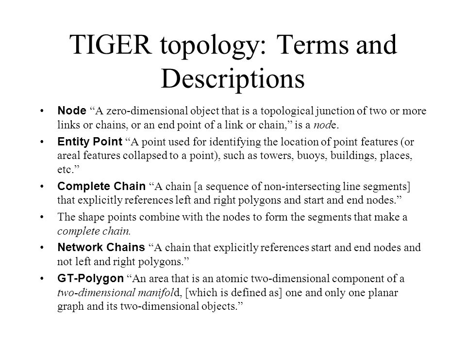 TIGER topology: Terms and Descriptions Node A zero-dimensional object that is a topological junction of two or more links or chains, or an end point of a link or chain, is a node.