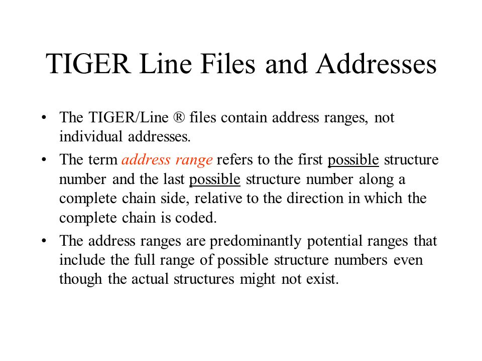 TIGER Line Files and Addresses The TIGER/Line ® files contain address ranges, not individual addresses.