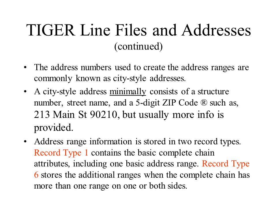 TIGER Line Files and Addresses (continued) The address numbers used to create the address ranges are commonly known as city-style addresses.