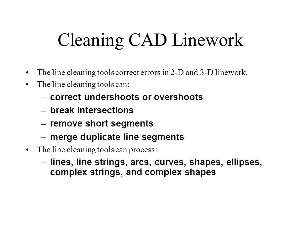 Cleaning CAD Linework The line cleaning tools correct errors in 2-D and 3-D linework.