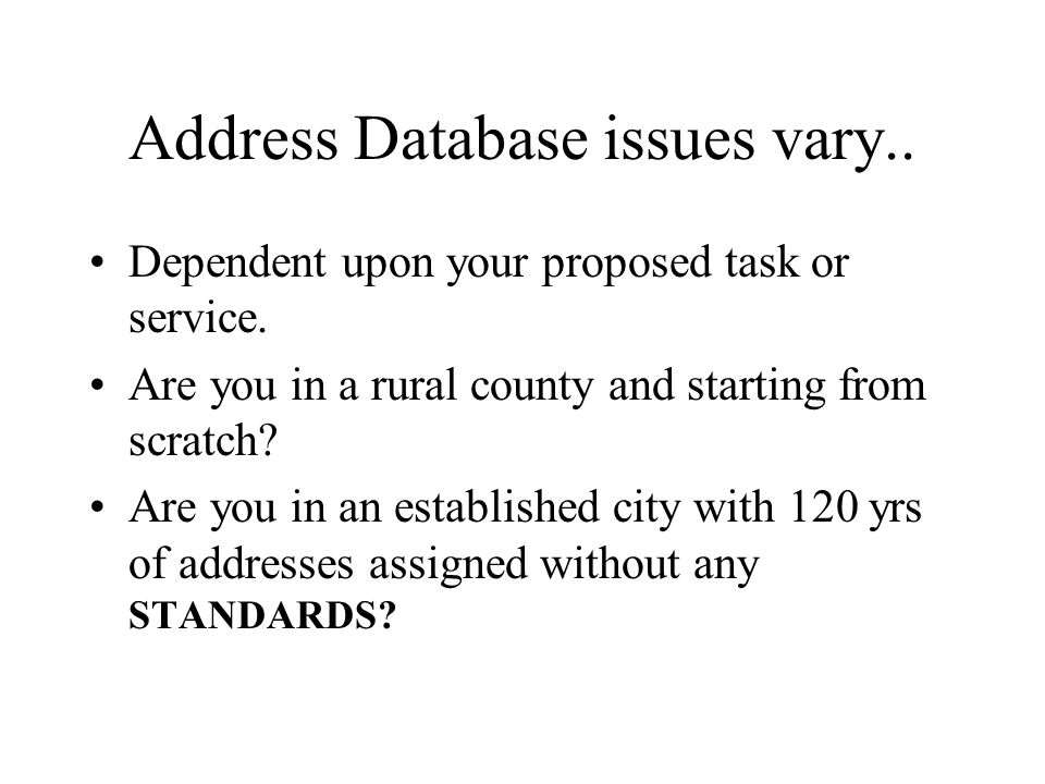 Address Database issues vary.. Dependent upon your proposed task or service.