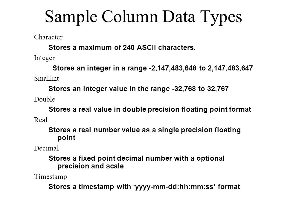 Sample Column Data Types Character Stores a maximum of 240 ASCII characters.