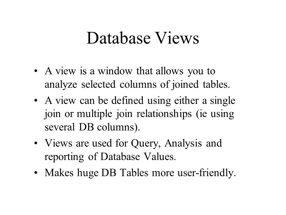 Database Views A view is a window that allows you to analyze selected columns of joined tables.