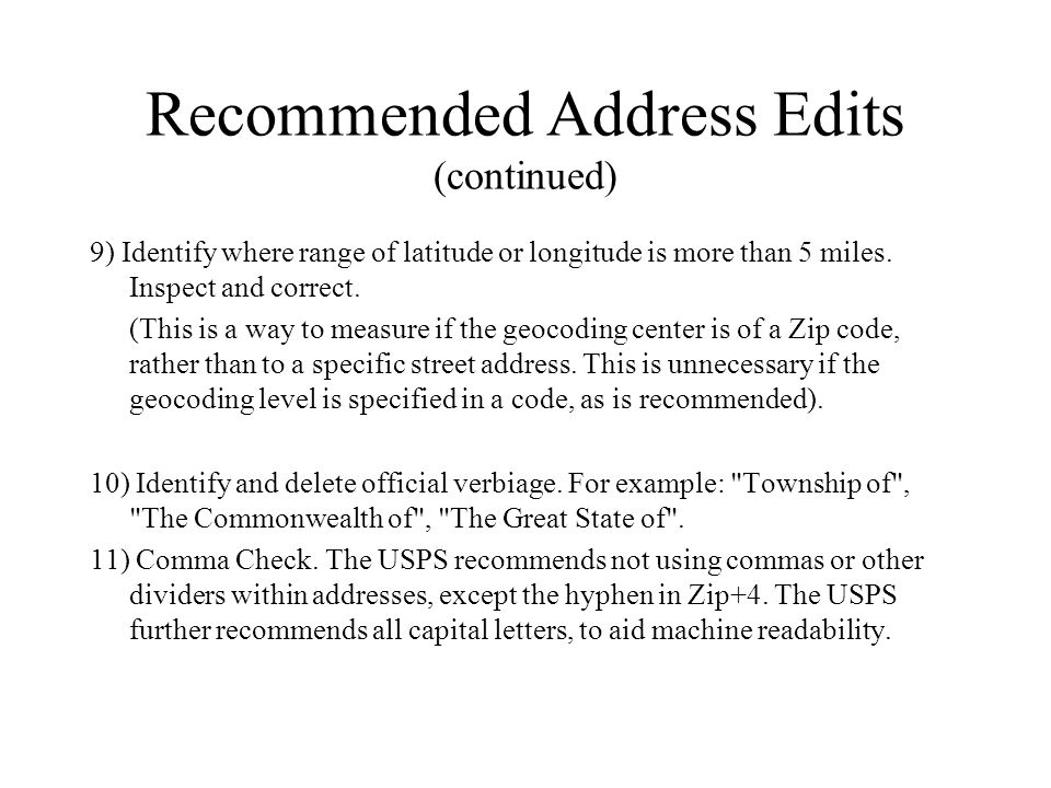 Recommended Address Edits (continued) 9) Identify where range of latitude or longitude is more than 5 miles.