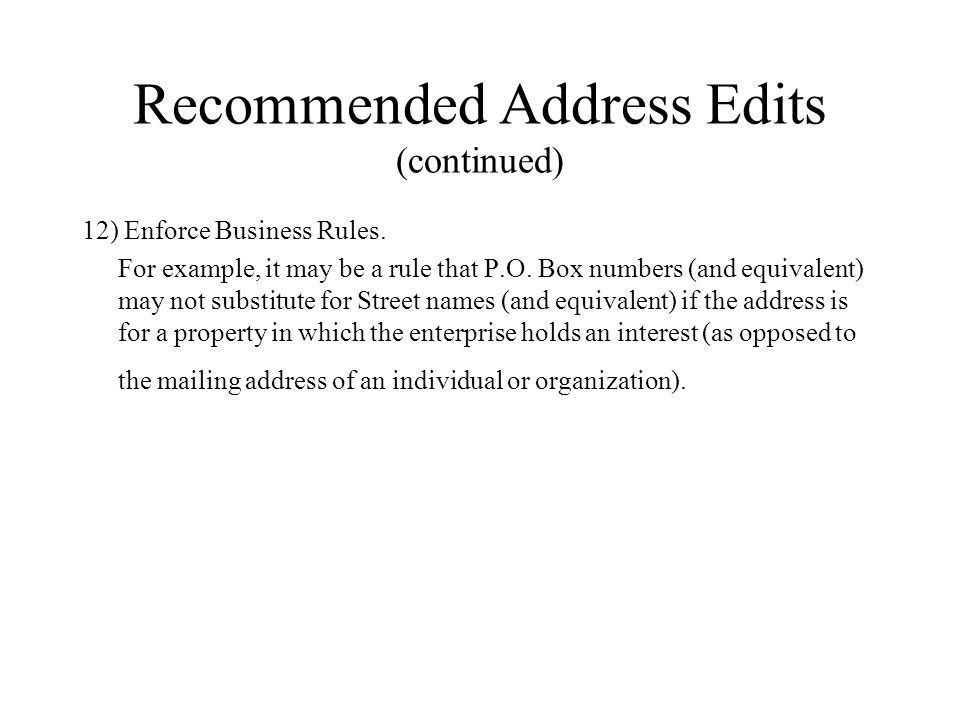 Recommended Address Edits (continued) 12) Enforce Business Rules.