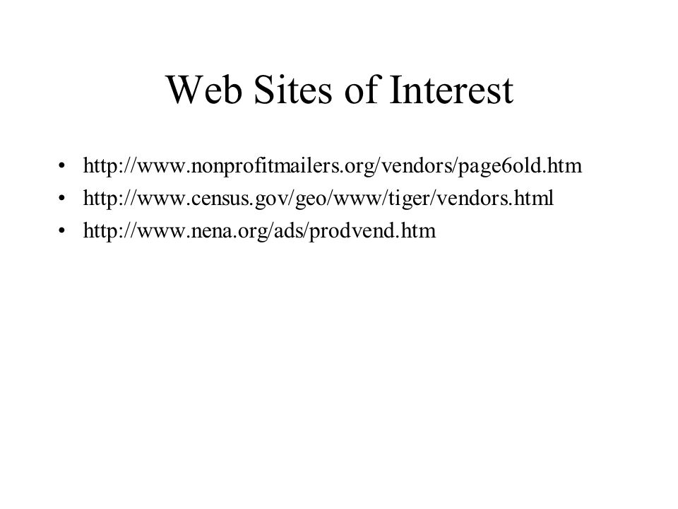 Web Sites of Interest http://www.nonprofitmailers.org/vendors/page6old.htm http://www.census.gov/geo/www/tiger/vendors.html http://www.nena.org/ads/prodvend.htm
