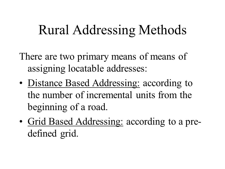 There are two primary means of means of assigning locatable addresses: Distance Based Addressing: according to the number of incremental units from the beginning of a road.