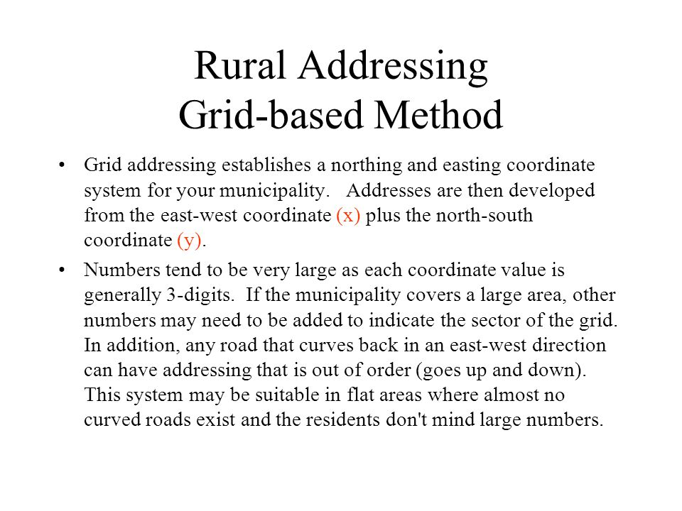 Rural Addressing Grid-based Method Grid addressing establishes a northing and easting coordinate system for your municipality.