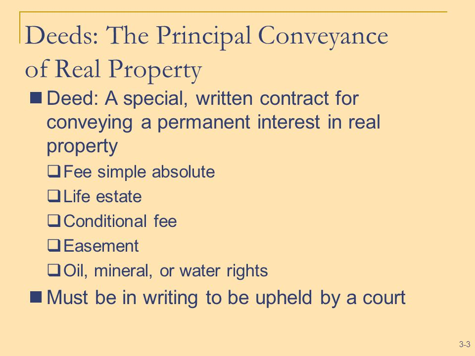 3-4 Requirements of a Deed Grantor (with signature) and grantee Recital of consideration Words of conveyance Covenants Habendum clause Exceptions and reservations clause Description of land Acknowledgment Delivery