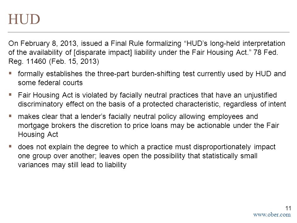 "www.ober.com HUD On February 8, 2013, issued a Final Rule formalizing ""HUD's long-held interpretation of the availability of [disparate impact] liabil"