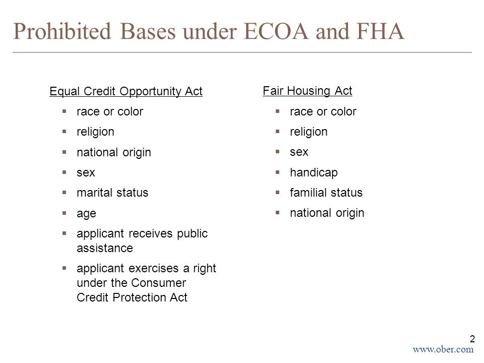 www.ober.com Prohibited Bases under ECOA and FHA Equal Credit Opportunity Act  race or color  religion  national origin  sex  marital status  ag