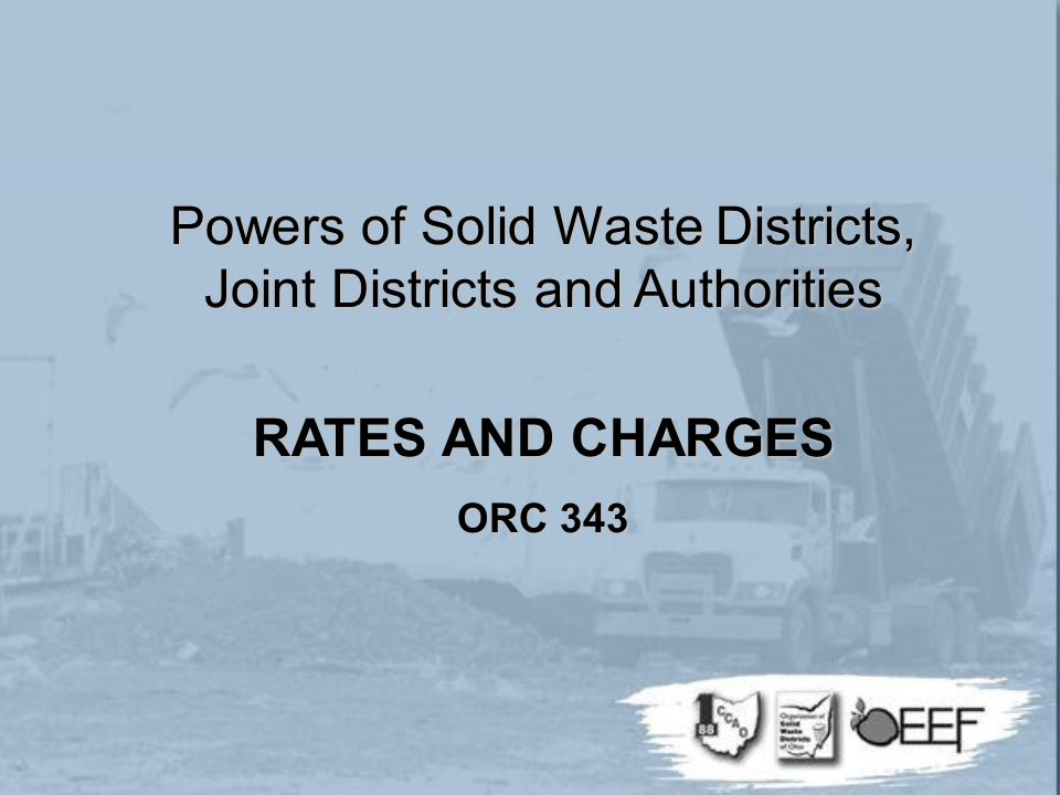 Powers of Solid Waste Districts, Joint Districts and Authorities RATES AND CHARGES ORC 343