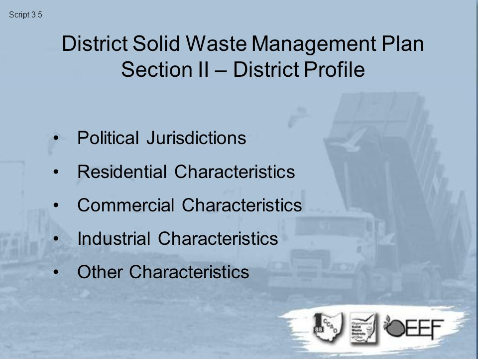 Political Jurisdictions Residential Characteristics Commercial Characteristics Industrial Characteristics Other Characteristics District Solid Waste Management Plan Section II – District Profile Script 3.5