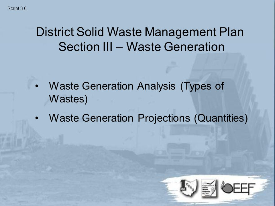 Waste Generation Analysis (Types of Wastes) Waste Generation Projections (Quantities) District Solid Waste Management Plan Section III – Waste Generation Script 3.6
