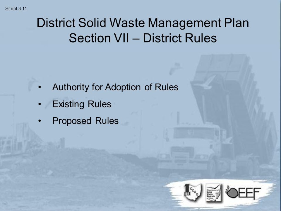 Authority for Adoption of Rules Existing Rules Proposed Rules District Solid Waste Management Plan Section VII – District Rules Script 3.11