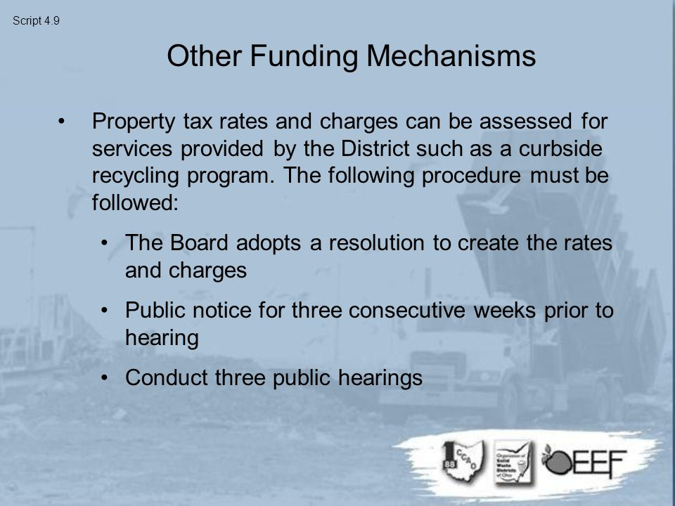 Other Funding Mechanisms Property tax rates and charges can be assessed for services provided by the District such as a curbside recycling program.
