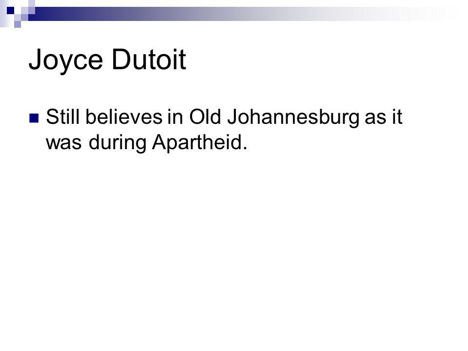 Joyce Dutoit Still believes in Old Johannesburg as it was during Apartheid.