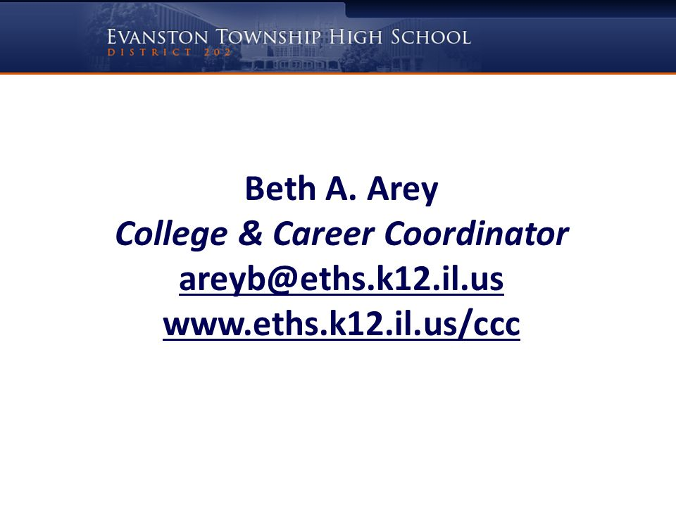Beth A. Arey College & Career Coordinator areyb@eths.k12.il.us www.eths.k12.il.us/ccc