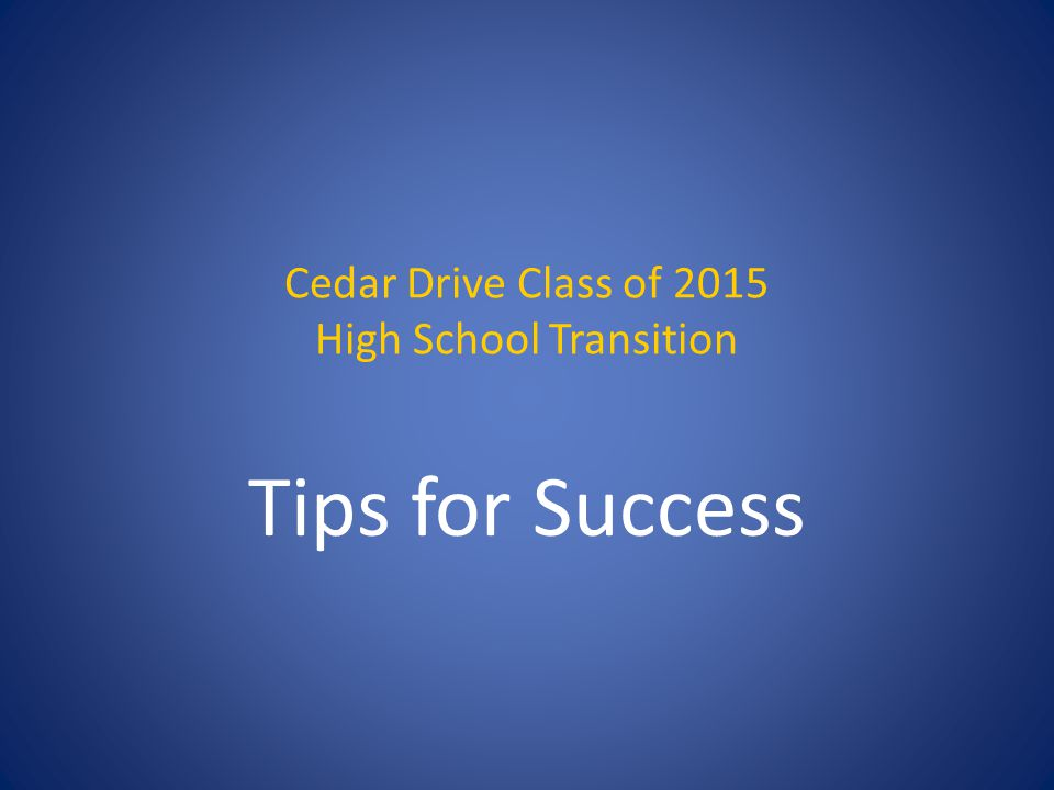 Cedar Drive Class of 2015 High School Transition Tips for Success