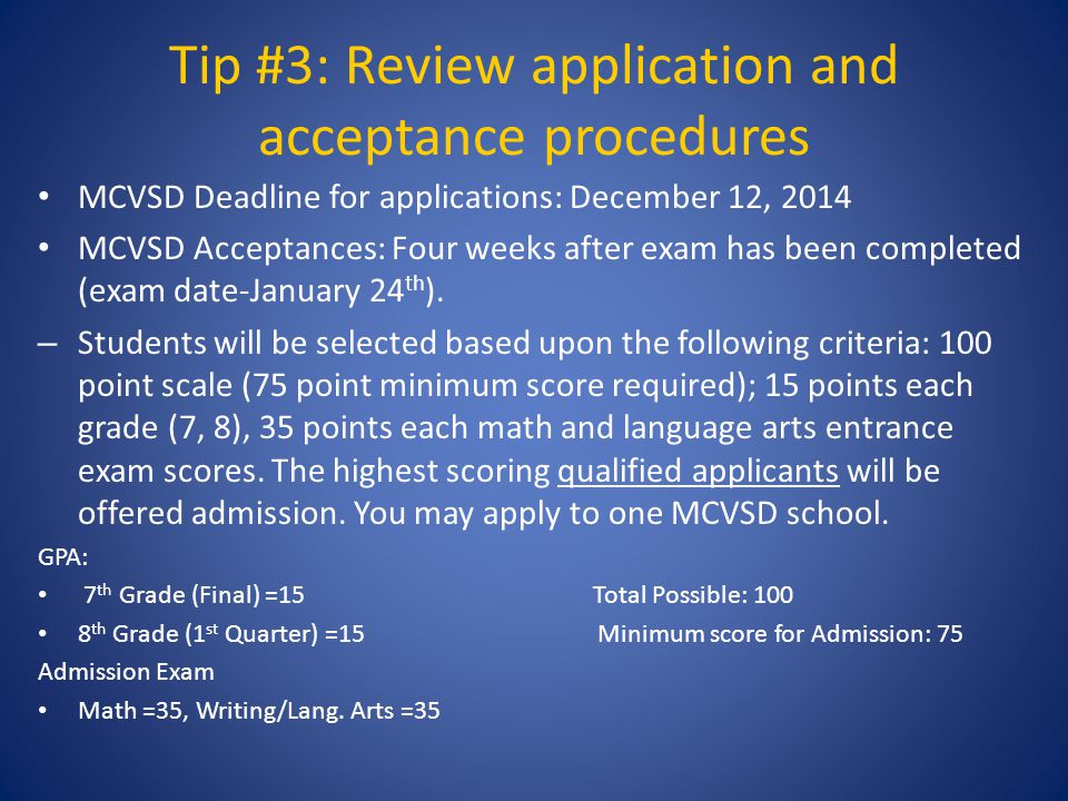 Tip #3: Review application and acceptance procedures MCVSD Deadline for applications: December 12, 2014 MCVSD Acceptances: Four weeks after exam has been completed (exam date-January 24 th ).