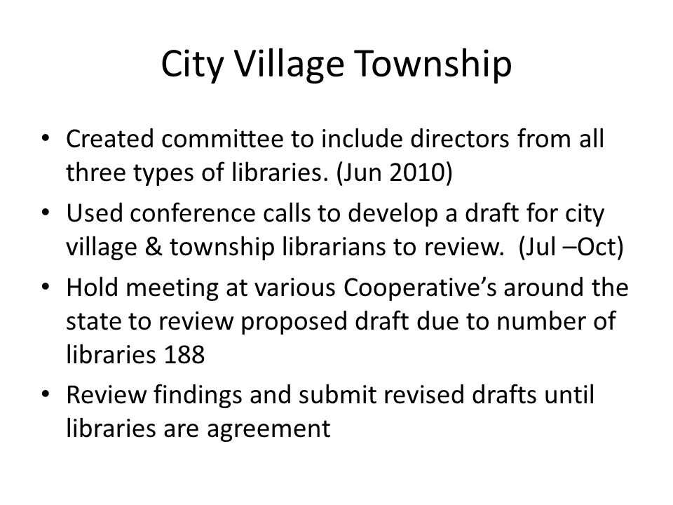 City Village Township Created committee to include directors from all three types of libraries. (Jun 2010) Used conference calls to develop a draft fo