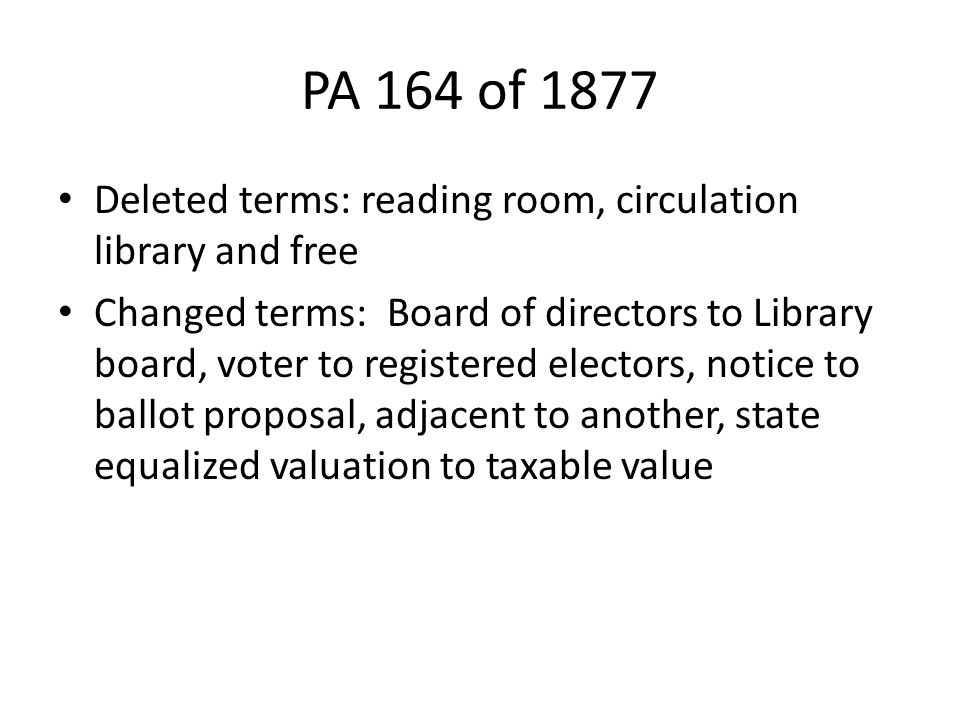 PA 164 of 1877 Deleted terms: reading room, circulation library and free Changed terms: Board of directors to Library board, voter to registered elect