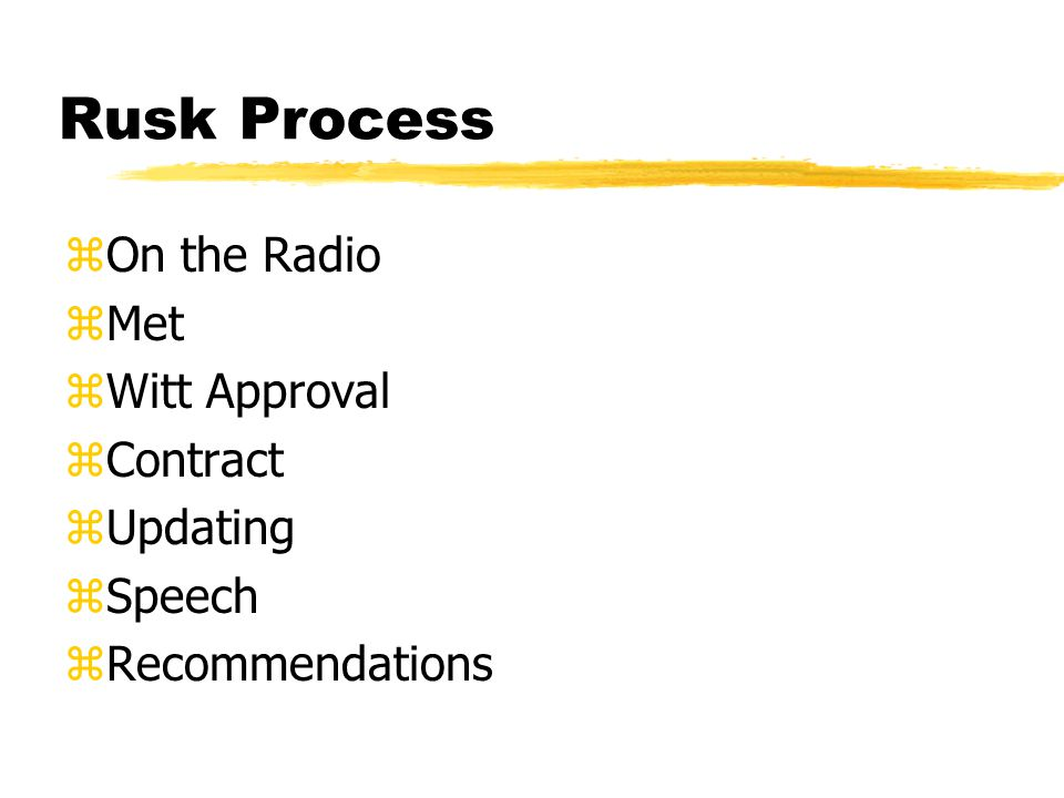 Rusk Process zOn the Radio zMet zWitt Approval zContract zUpdating zSpeech zRecommendations