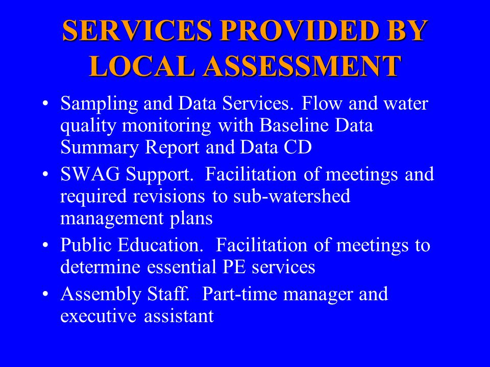 SERVICES PROVIDED BY LOCAL ASSESSMENT Sampling and Data Services. Flow and water quality monitoring with Baseline Data Summary Report and Data CD SWAG