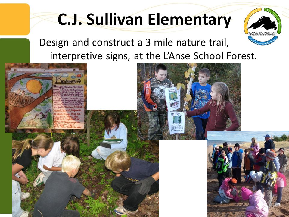 C.J. Sullivan Elementary Design and construct a 3 mile nature trail, with interpretive signs, at the L'Anse School Forest.