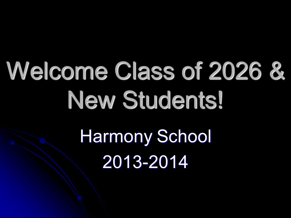 Welcome Class of 2026 & New Students! Harmony School 2013-2014