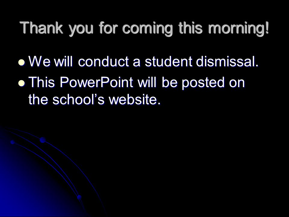 Thank you for coming this morning. We will conduct a student dismissal.