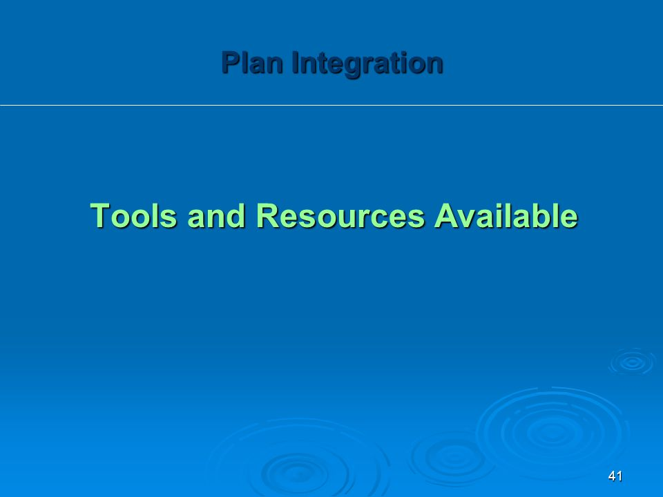 Tools and Resources Available Plan Integration 41