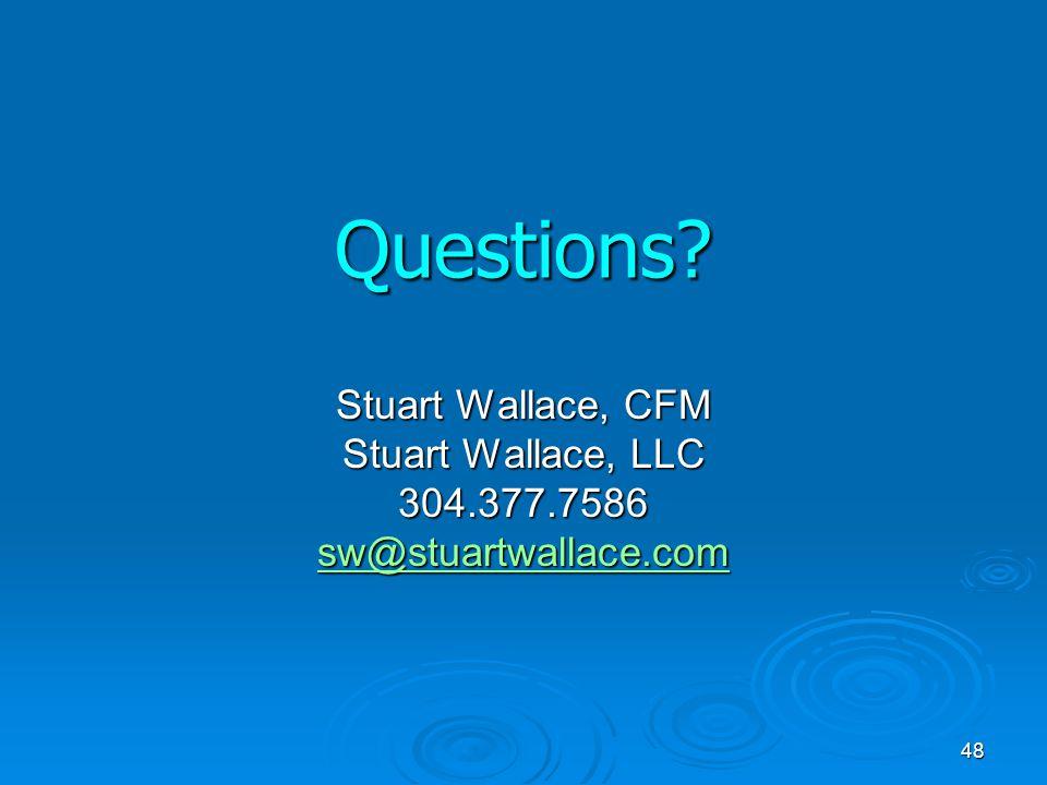 Questions Stuart Wallace, CFM Stuart Wallace, LLC 304.377.7586 sw@stuartwallace.com 48