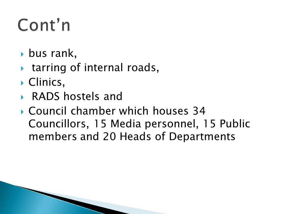  bus rank,  tarring of internal roads,  Clinics,  RADS hostels and  Council chamber which houses 34 Councillors, 15 Media personnel, 15 Public members and 20 Heads of Departments