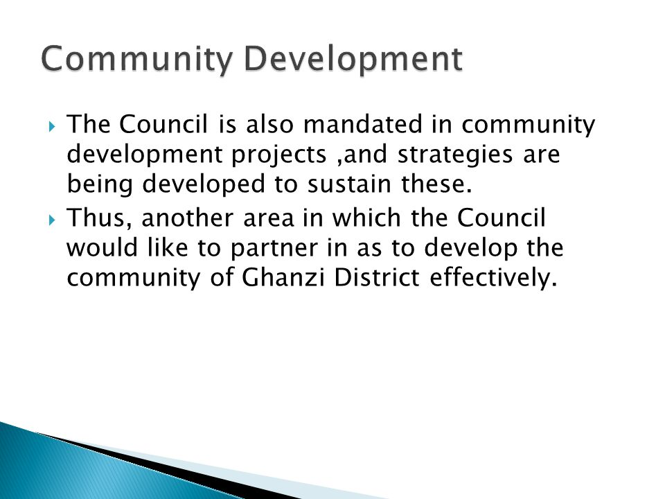  The Council is also mandated in community development projects,and strategies are being developed to sustain these.
