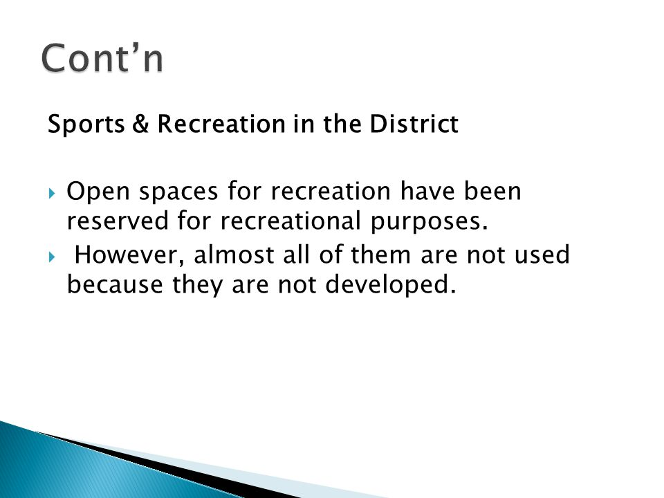 Sports & Recreation in the District  Open spaces for recreation have been reserved for recreational purposes.