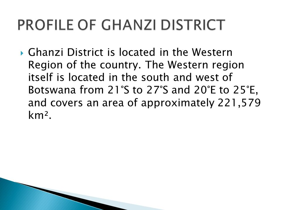 Ghanzi District is located in the Western Region of the country.