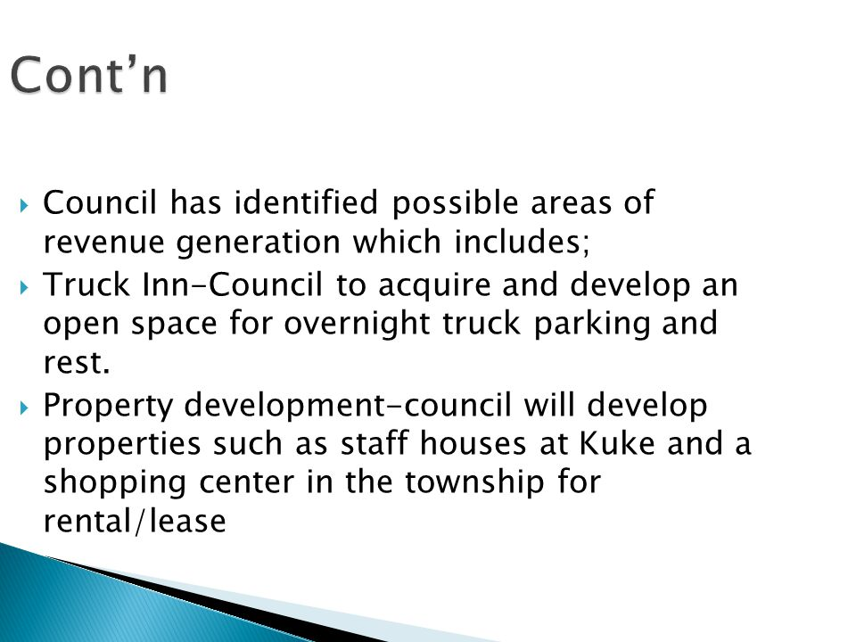  Council has identified possible areas of revenue generation which includes;  Truck Inn-Council to acquire and develop an open space for overnight truck parking and rest.