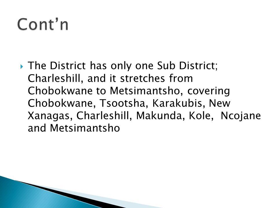  The District has only one Sub District; Charleshill, and it stretches from Chobokwane to Metsimantsho, covering Chobokwane, Tsootsha, Karakubis, New Xanagas, Charleshill, Makunda, Kole, Ncojane and Metsimantsho