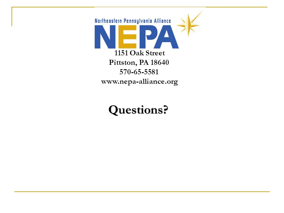 Questions 1151 Oak Street Pittston, PA 18640 570-65-5581 www.nepa-alliance.org Questions