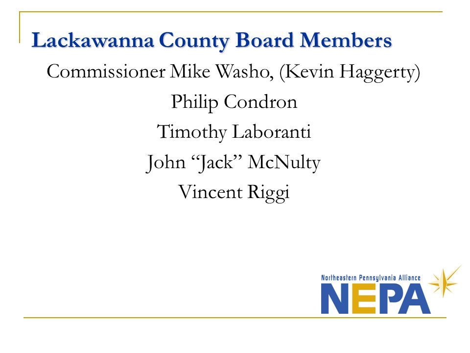 Lackawanna County Board Members Commissioner Mike Washo, (Kevin Haggerty) Philip Condron Timothy Laboranti John Jack McNulty Vincent Riggi